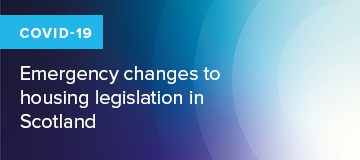 COVID-19: emergency changes to housing legislation in Scotland