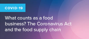 COVID-19: what counts as a food business? The Coronavirus Act and the food supply chain